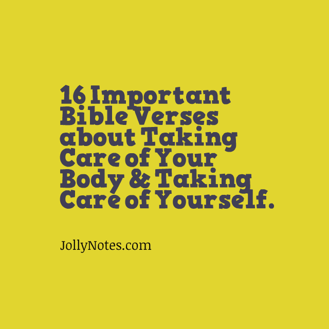16 Important Bible Verses about Taking Care of Your Body, Taking Care of Yourself, Caring for Your Body, & Caring for Yourself.